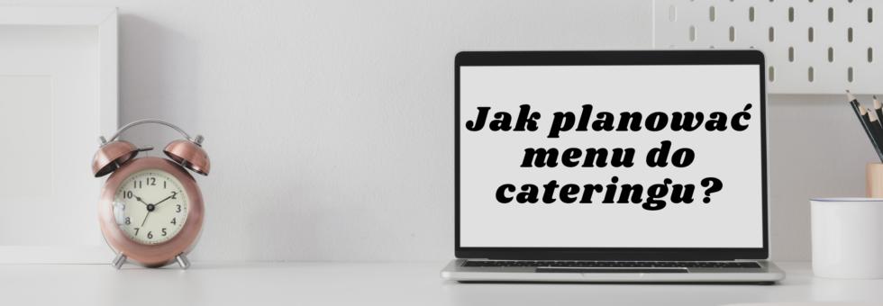 Jak planować menu do cateringu dietetycznego?