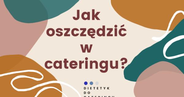 Jak oszczędzić w cateringu